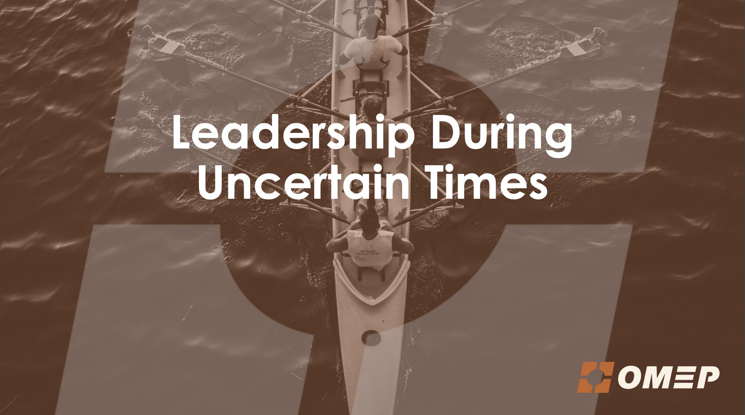 Leadership During Uncertain Times Webinar Titll